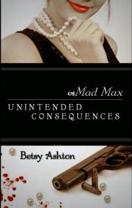 Mad Max Unintended Consequences (Mad Max Book 1) (book cover)